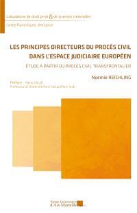 Les principes directeurs du procès civil dans l'espace judiciaire européen : étude à partir du procès civil transfrontalier