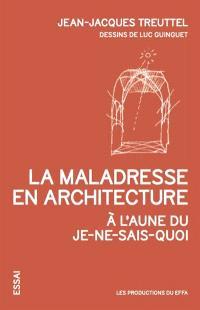 La maladresse en architecture : à l'aune du je-ne-sais-quoi