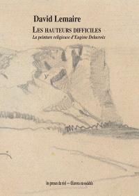 Les hauteurs difficiles : la peinture religieuse d'Eugène Delacroix