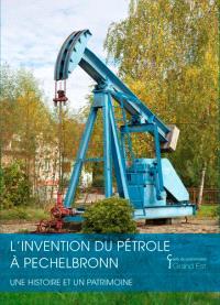 L'invention du pétrole à Pechelbronn : une histoire et un patrimoine