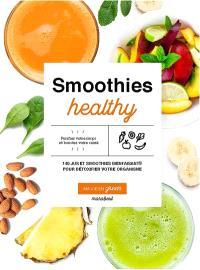 Smoothies healthy : 200 jus et smoothies bienfaisants pour détoxifier votre organisme