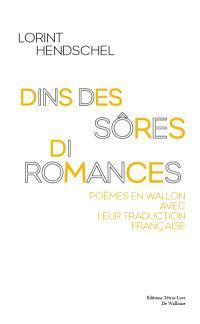 Dins des sôres di romances : poèmes en wallon avec leur traduction française