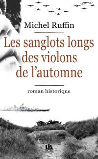 Les sanglots longs des violons de l'automne : roman historique