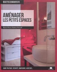 Aménager les petits espaces : guide pratique, sécurité, dimensions, adresses...