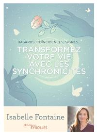 Transformez votre vie avec les synchronicités : hasards, coïncidences, signes...