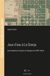 Jeux d'eau à La Granja : les fontainiers français en Espagne au XVIIIe siècle