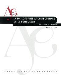 La philosophie architecturale de Le Corbusier : construire des normes