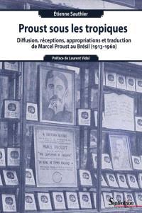 Proust sous les tropiques : diffusion, réceptions, appropriations et traduction de Marcel Proust au Brésil (1913-1960)