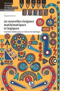 50 nouvelles énigmes mathématiques et logiques : activités inédites pour se triturer les méninges
