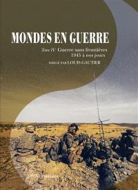 Mondes en guerre. Volume 4, Guerre sans frontières, 1945 à nos jours