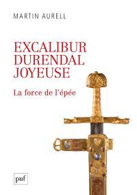 Excalibur, Durendal, Joyeuse : la force de l'épée