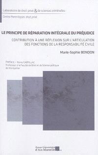 Le principe de réparation intégrale du préjudice : contribution à une réflexion sur l'articulation des fonctions de la responsabilité civile