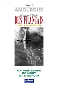 La grande histoire des Français sous l'Occupation. Volume 7, Un printemps de mort et d'espoir