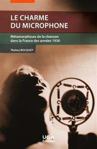 Le charme du microphone : métamorphoses de la chanson dans la France des années 1930