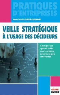 Veille stratégique à l'usage des décideurs : anticiper les opportunités pour conduire des stratégies innovantes
