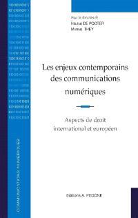 Les enjeux contemporains des communications numériques : aspects de droit international et européen