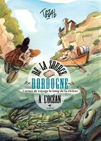 Dordogne : de la source à l'océan : carnet de voyage le long de la rivière