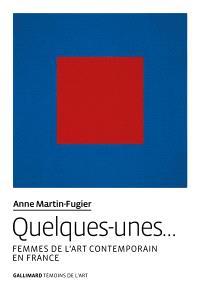 Quelques-unes... : femmes de l'art contemporain en France