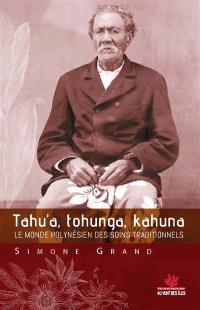 Tahu'a, tohunga, kahuna : le monde polynésien des soins traditionnels