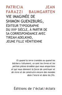 Vie imaginée de Shimon Guenzburg : éditeur typographe du XVIe siècle, à partir de sa correspondance avec Tirzah Adelkind, jeune fille vénitienne