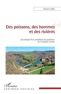 Des poissons, des hommes et des rivières : sociologie d'un problème de pollution en Franche-Comté