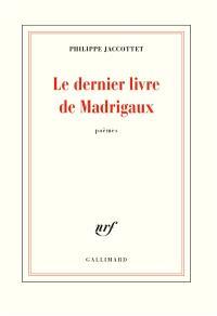 Le dernier livre de madrigaux : poèmes