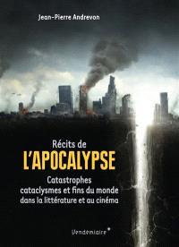 Récits de l'Apocalypse : catastrophes, cataclysmes et fins du monde dans la littérature et au cinéma