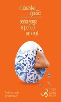 Baba Yaga a pondu un oeuf : le mythe de Baba Yaga