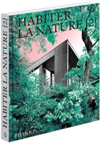 Habiter la nature : maisons contemporaines dans la nature. Volume 2