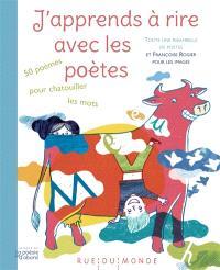 J'apprends à rire avec les poètes : 50 poèmes pour chatouiller les mots