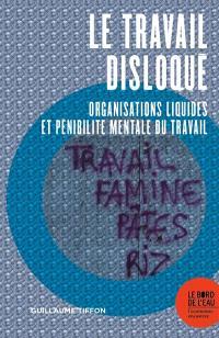 Le travail disloqué : organisations liquides et pénibilité mentale du travail