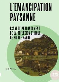 L'émancipation paysanne : essai de prolongement de la réflexion éthique de Pierre Rabhi