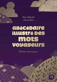 Abécédaire illustré des mots voyageurs...