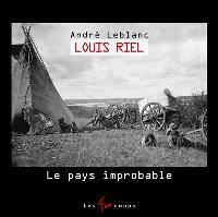 Louis Riel  : le pays improbable