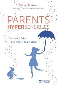 Parents hypersensibles  : comment faire de l'émotivité un atout