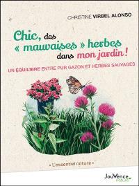 Chic, des mauvaises herbes dans mon jardin ! : un équilibre entre pur gazon et herbes sauvages