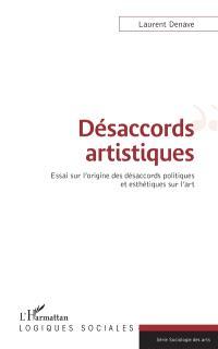 Désaccords artistiques : essai sur l'origine des désaccords politiques et esthétiques sur l'art
