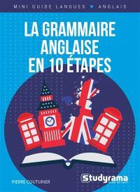 La grammaire anglaise en 10 étapes : cours + exercices