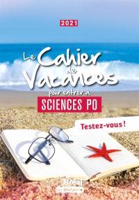 Le cahier de vacances pour entrer à Sciences Po : testez-vous ! : 2021