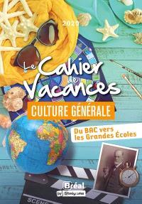 Le cahier de vacances culture générale : du bac vers les grandes écoles : 2021