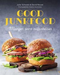 Good junkfood : manger sans culpabiliser