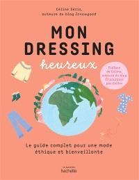 Mon dressing heureux : le guide complet pour une mode éthique et bienveillante