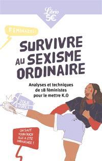 Survivre au sexisme ordinaire : analyses et techniques de 18 féministes pour le mettre KO