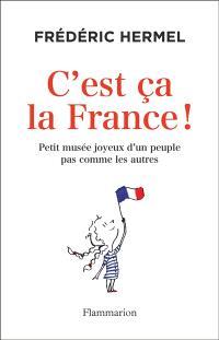 C'est ça la France ! : petit musée joyeux d'un peuple pas comme les autres