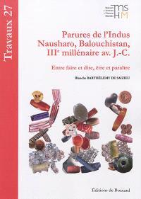 Parures de l'Indus : Nausharo, Balouchistan, IIIe millénaire av. J.-C. : entre faire et dire, être et paraître