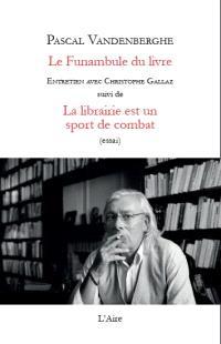 Le funambule du livre : entretien avec Christophe Gallaz; Suivi de La librairie est un sport de combat : essai
