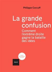 La grande confusion : comment l'extrême-droite gagne la bataille des idées