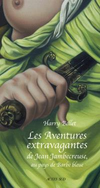 Les aventures extravagantes de Jean Jambecreuse. Volume 3, Au pays de Barbe bleue : conte moral et édifiant