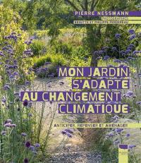 Mon jardin s'adapte au changement climatique : anticiper, repenser et aménager