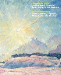 La montagne fertile : les Giacometti, Segantini, Amiet, Hodler, et leur héritage = Der fruchtbare Berg : die Giacomettis, Segantini, Amiet, Hodler und ihr Erbe